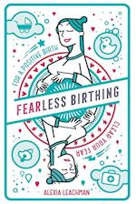 Fearless Birthing: Clear Your Fears For a Positive Birth