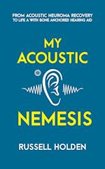 My Acoustic Nemesis: A personal account of life after an acoustic neuroma & the ups and downs of having a bone anchored hearing aid
