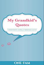 My Grandkid's Quotes: A GRANDPARENTS' JOURNAL OF MEMORABLE QUOTES