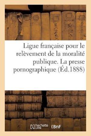 Bog, paperback Ligue Francaise Pour Le Relevement de La Moralite Publique. La Presse Pornographique af Imp De J. Cayer
