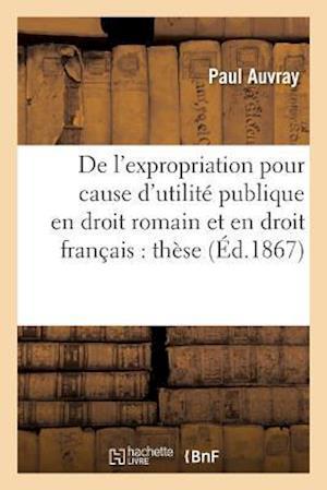 Bog, paperback de L'Expropriation Pour Cause D'Utilite Publique En Droit Romain Et En Droit Francais af Auvray-P