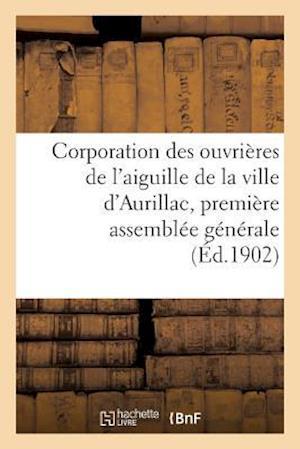 Bog, paperback Corporation Des Ouvrieres de L'Aiguille de La Ville D'Aurillac, Premiere Assemblee Generale af Imprimerie Moderne