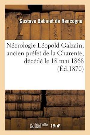 Bog, paperback Necrologie Leopold Galzain, Ancien Prefet de La Charente, Decede Le 18 Mai 1868 = Na(c)Crologie La(c)Opold Galzain, Ancien Pra(c)Fet de La Charente, D af Babinet De Rencogne-G
