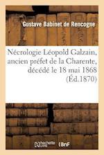 Necrologie Leopold Galzain, Ancien Prefet de La Charente, Decede Le 18 Mai 1868 = Na(c)Crologie La(c)Opold Galzain, Ancien Pra(c)Fet de La Charente, D af Babinet De Rencogne-G