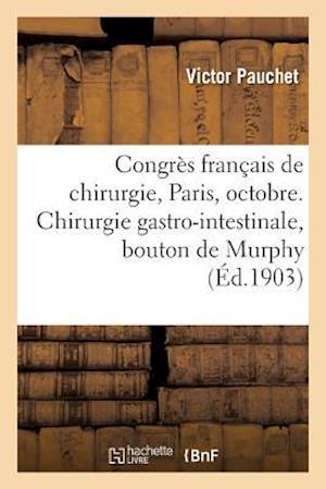 Bog, paperback Congres Francais de Chirurgie, Paris, Octobre 1903. Chirurgie Gastro-Intestinale, Bouton de Murphy af Victor Pauchet