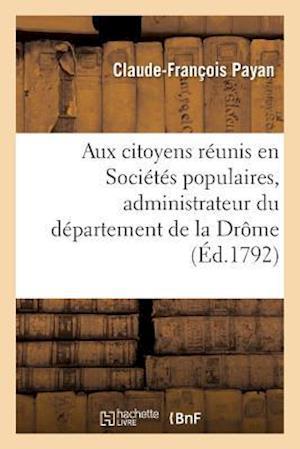 Bog, paperback Aux Citoyens Reunis En Societes Populaires Du Departement de La Drome af Claude-Francois Payan