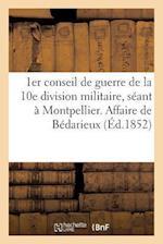1er Conseil de Guerre de La 10e Division Militaire, Seant a Montpellier. Affaire de Bedarieux af Impr De P. Grollier