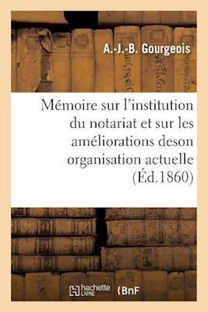 Bog, paperback Memoire Sur L'Institution Du Notariat Et Sur Les Ameliorations de Son Organisation Actuelle af A. Gourgeois