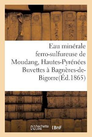 Bog, paperback Eau Minerale Ferro-Sulfureuse de Moudang Hautes-Pyrenees Buvettes a Bagneres-de-Bigorre Et Aux Bains af Sans Auteur