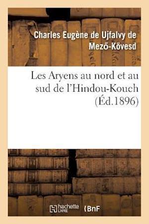Bog, paperback Les Aryens Au Nord Et Au Sud de L'Hindou-Kouch af De Ujfalvy De Mez -Kovesd
