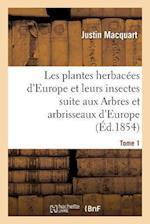 Les Plantes Herbacees D'Europe Et Leurs Insectes, Suite Aux Arbres Et Arbrisseaux D'Europe Tome 1 = Les Plantes Herbaca(c)Es D'Europe Et Leurs Insecte af Macquart-J