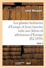 Les Plantes Herbacées d'Europe Et Leurs Insectes, Suite Aux Arbres Et Arbrisseaux d'Europe Tome 3