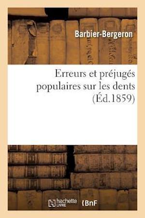 Bog, paperback Erreurs Et Prejuges Populaires Sur Les Dents = Erreurs Et Pra(c)Juga(c)S Populaires Sur Les Dents af Barbier-Bergeron