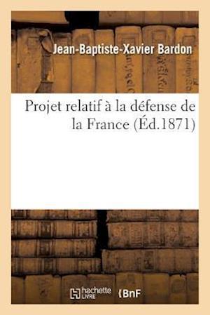 Bog, paperback Projet Relatif a la Defense de La France af Bardon