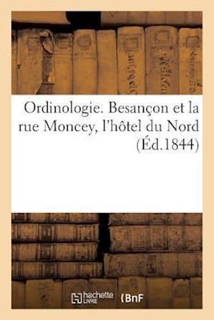 Bog, paperback Ordinologie. Besanaon Et La Rue Moncey, L'Hatel Du Nord af Sans Auteur