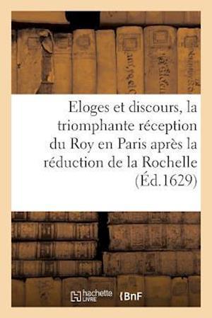 Bog, paperback Eloges Et Discours, La Triomphante Reception Du Roy En Paris Apres La Reduction de la Rochelle af Rocolet