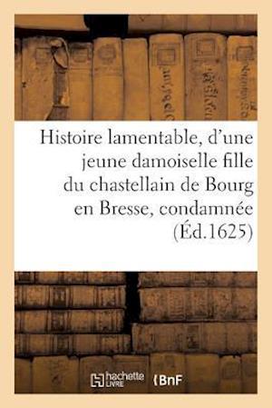 Bog, paperback Histoire Lamentable D'Une Jeune Damoiselle Fille Du Chastellain de Bourg En Bresse Condamnee a Mort af Sans Auteur
