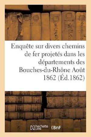 Bog, paperback Enquete Sur Divers Chemins de Fer Projetes Dans Les Departements Des Bouches-Du-Rhone Aout 1862 = Enquaate Sur Divers Chemins de Fer Projeta(c)S Dans af Imp De P. DuPont