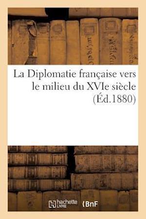 Bog, paperback La Diplomatie Francaise Vers Le Milieu Du 16e Siecle, Correspondance af Hachette