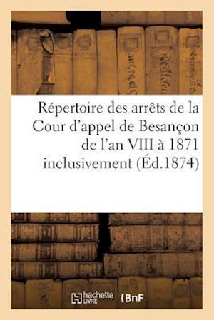 Bog, paperback Repertoire Des Arrets de La Cour D'Appel de Besancon de L'An VIII a 1871 Inclusivement af Perruche De Velna-P