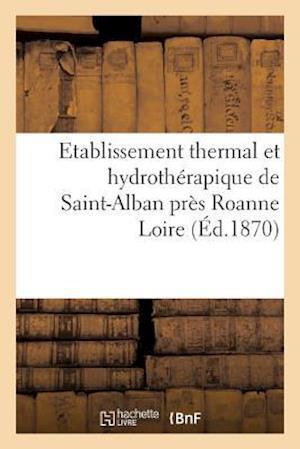 Bog, paperback Etablissement Thermal Et Hydrotherapique de Saint-Alban Pres Roanne Loire. af Sans Auteur