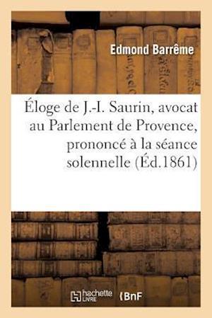 Éloge de J.-I. Saurin, Avocat Au Parlement de Provence, Prononcé À La Séance Solennelle de Rentrée