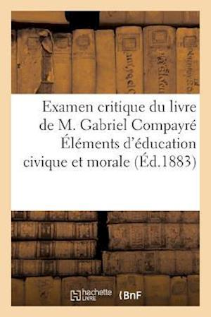 Bog, paperback Examen Critique Du Livre de M. Gabriel Compayre Elements D'Education Civique Et Morale af Sans Auteur