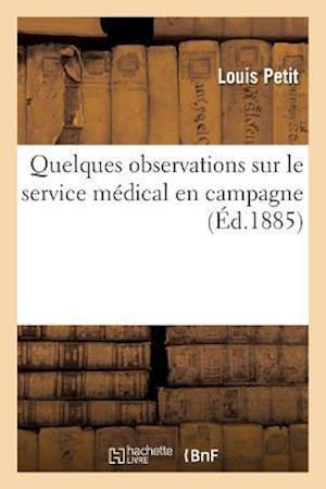 Bog, paperback Quelques Observations Sur Le Service Medical En Campagne = Quelques Observations Sur Le Service Ma(c)Dical En Campagne af Louis Petit