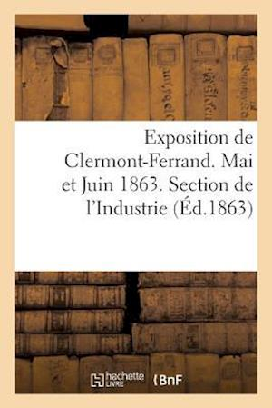 Bog, paperback Exposition de Clermont-Ferrand. Mai Et Juin 1863. Section de L'Industrie. Catalogue Officiel af Sans Auteur