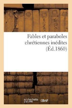 Bog, paperback Fables Et Paraboles Chretiennes Inedites = Fables Et Paraboles Chra(c)Tiennes Ina(c)Dites af Sans Auteur