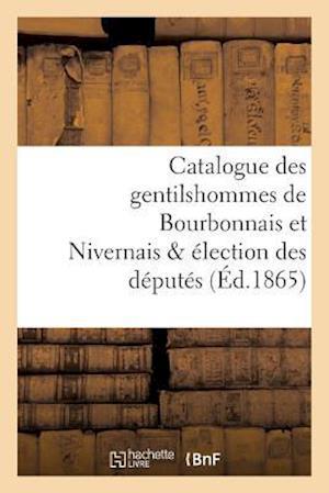 Bog, paperback Catalogue Des Gentilshommes de Bourbonnais Et Nivernais & Election Des Deputes af La Roque-L