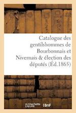 Catalogue Des Gentilshommes de Bourbonnais Et Nivernais & Election Des Deputes af La Roque-L