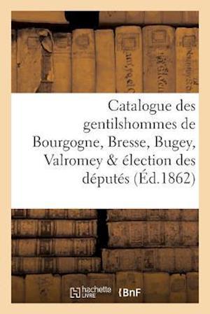 Bog, paperback Catalogue Des Gentilshommes de Bourgogne, Bresse, Bugey, Valromey & Election Des Deputes af La Roque-L