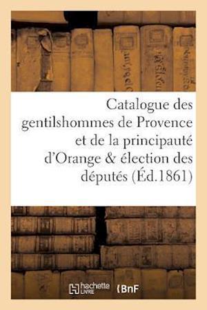 Bog, paperback Catalogue Des Gentilshommes de Provence Et de La Principaute D'Orange & Election Des Deputes af Edouard Barthelemy