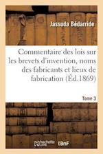 Commentaire Des Lois Sur Les Brevets D'Invention, Sur Les Noms Des Fabricants Tome 3 af Jassuda Ba(c)Darride