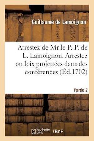Bog, paperback Arrestez de MR Le P. P. de L. Lamoignon. Arrestez Ou Loix Projettees Dans Des Conferences Partie 2 = Arrestez de MR Le P. P. de L. Lamoignon. Arrestez af Guillaume Lamoignon