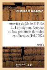 Arrestez de MR Le P. P. de L. Lamoignon. Arrestez Ou Loix Projettees Dans Des Conferences Partie 2 af Guillaume Lamoignon