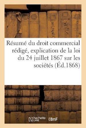 Bog, paperback Resume Du Droit Commercial Redige, Explication de La Loi Du 24 Juillet 1867 Sur Les Societes