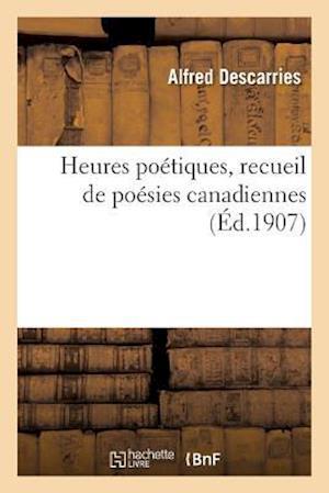 Bog, paperback Heures Poetiques, Recueil de Poesies Canadiennes = Heures Poa(c)Tiques, Recueil de Poa(c)Sies Canadiennes