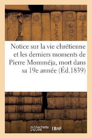 Bog, paperback Notice Sur La Vie Chretienne Et Sur Les Derniers Moments de Pierre Mommeja, Mort Dans Sa 19e Annee