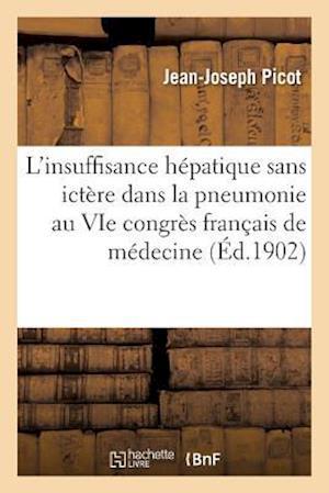 Bog, paperback L'Insuffisance Hepatique Sans Ictere Dans La Pneumonie, Vie Congres Francais de Medecine af Jean-Joseph Picot