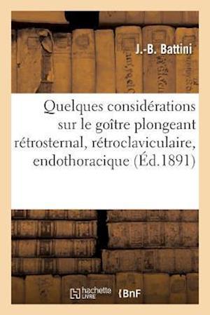 Bog, paperback Quelques Considerations Sur Le Goitre Plongeant Retrosternal, Retroclaviculaire, Endothoracique = Quelques Consida(c)Rations Sur Le Goa(r)Tre Plongean af J. Battini