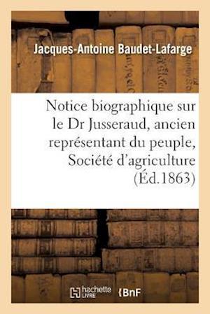 Bog, paperback Notice Biographique Sur Le Dr Jusseraud, Ancien Representant Du Peuple, Societe D'Agriculture af Jacques-Antoine Baudet-LaFarge