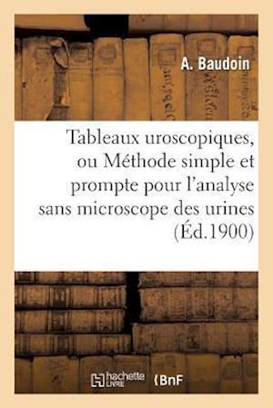 Bog, paperback Tableaux Uroscopiques, Ou Methode Simple Et Prompte Pour L'Analyse Sans Microscope Des Urines = Tableaux Uroscopiques, Ou Ma(c)Thode Simple Et Prompte af A. Baudoin