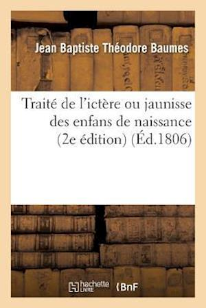 Bog, paperback Traite de L'Ictere Ou Jaunisse Des Enfans de Naissance, 2e Edition = Traita(c) de L'Icta]re Ou Jaunisse Des Enfans de Naissance, 2e A(c)Dition af Jean Baptiste Theodore Baumes