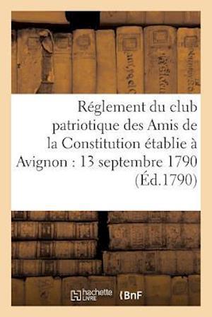 Bog, paperback Reglement Du Club Patriotique Des Amis de La Constitution a Avignon Le 13 Septembre 1790