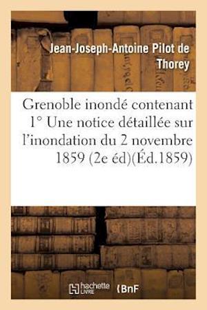 Bog, paperback Grenoble Inonde Contenant Une Notice Detaillee Sur L'Inondation Du 2 Novembre 1859 af Jean-Joseph-Antoine Pilot De Thorey