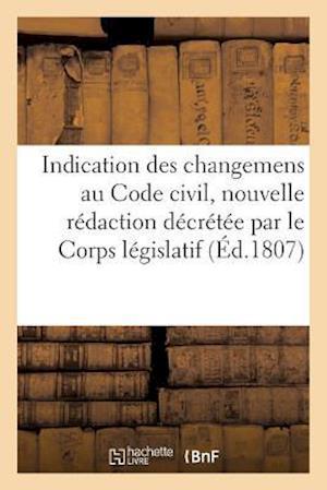 Bog, paperback Indication Des Changemens Faits Au Code Civil, Dans La Nouvelle Redaction Par Le Corps Legislatif af France