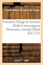 Extrait de L'Eloge de Soissons Dedie a Monseigneur Desmaretz, Ministre D'Etat, & Controleur af Bazin De Fresne