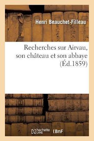 Bog, paperback Recherches Sur Airvau, Son Chateau Et Son Abbaye af Henri Beauchet-Filleau